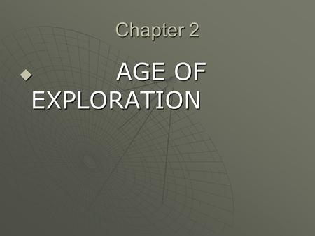 Chapter 2 AGE OF EXPLORATION AGE OF EXPLORATION. Vikings First old world people to find N/As in New World First old world people to find N/As in New World.