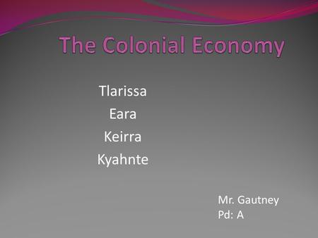 Tlarissa Eara Keirra Kyahnte Mr. Gautney Pd: A The Middle Colonies Middle Colonies- Delaware, Pennsylvania, New Jersey, New York. These colonies had.