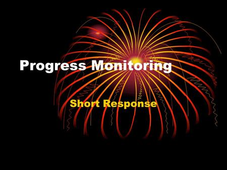 Progress Monitoring Short Response. Rubric for a score of 2 Indicates a thorough understanding of the scientific concept Completed the task correctly.