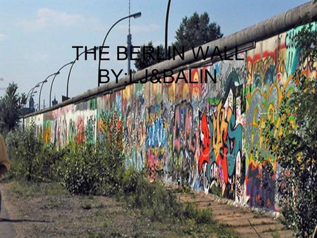 THE BERLIN WALL BY:LJ&BALIN. The construction Early in the morning of Sunday, August 13, 1961, the GDR began under the leadership of Erich Honecker to.