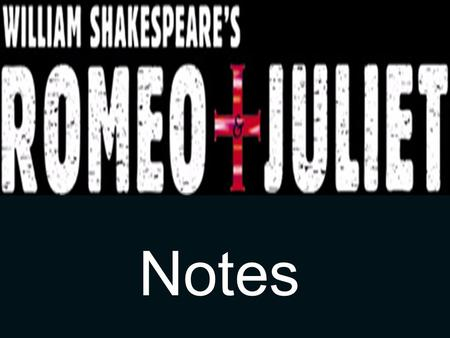 Notes. Did you Know? Juliet is only 13 years old. The play takes place in July. Chorus is a character that acts as the narrator in the play. All of.