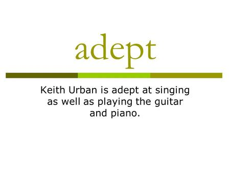 Adept Keith Urban is adept at singing as well as playing the guitar and piano.