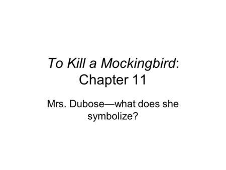 To Kill a Mockingbird: Chapter 11 Mrs. Dubosewhat does she symbolize?