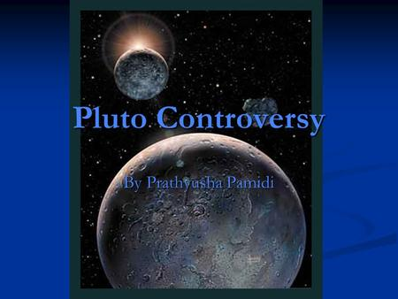Pluto Controversy By Prathyusha Pamidi. History In 1930 Clyde Tombaugh was searching for a ninth planet as part of a project at Lowell Observatory. On.