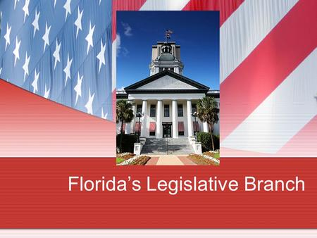Floridas Legislative Branch. Is Florida bicameral or unicameral? Bicameral.