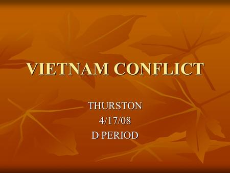 VIETNAM CONFLICT THURSTON4/17/08 D PERIOD. THE CONFLICT IN VIETNAM IS BASICLY THE VIETNAM WAR. AND THE WHOLE THING WAS TO STOP THE SPREAD OF COMMUNISM.