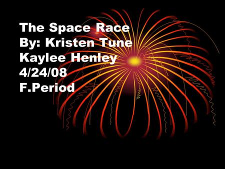 The Space Race By: Kristen Tune Kaylee Henley 4/24/08 F.Period.