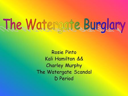 Rosie Pinto Kali Hamilton && Charley Murphy The Watergate Scandal D Period.