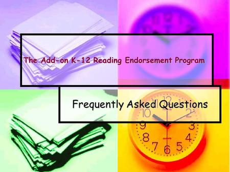 The Add-on K-12 Reading Endorsement Program Frequently Asked Questions.