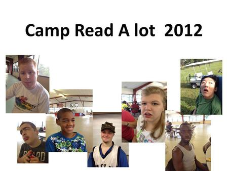 Camp Read A lot 2012. I go there. cabins food I eat there.