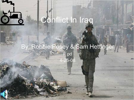 Conflict In Iraq By: Robbie Posey & Sam Hettinger F pd 4-25-08.
