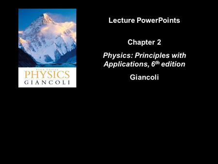 Lecture PowerPoints Chapter 2 Physics: Principles with Applications, 6 th edition Giancoli.