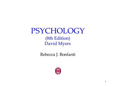 1 PSYCHOLOGY (8th Edition) David Myers Rebecca J. Bonfanti.
