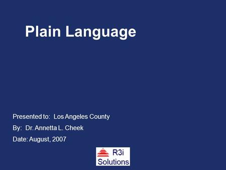 Presented to: Los Angeles County By: Dr. Annetta L. Cheek Date: August, 2007 Plain Language.