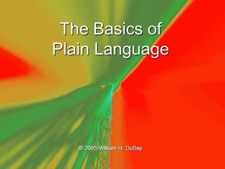 The Basics of Plain Language © 2005 William H. DuBay.