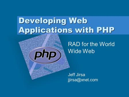 Developing Web Applications with PHP RAD for the World Wide Web Jeff Jirsa