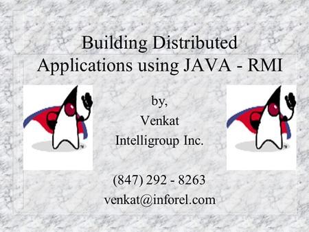 Building Distributed Applications using JAVA - RMI by, Venkat Intelligroup Inc. (847) 292 - 8263