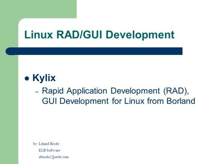 Linux RAD/GUI Development Kylix – Rapid Application Development (RAD), GUI Development for Linux from Borland by Leland Brode ELB Software