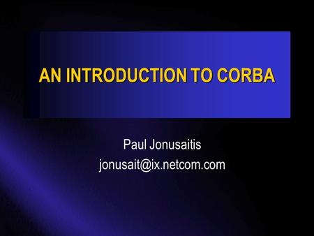 AN INTRODUCTION TO CORBA Paul Jonusaitis