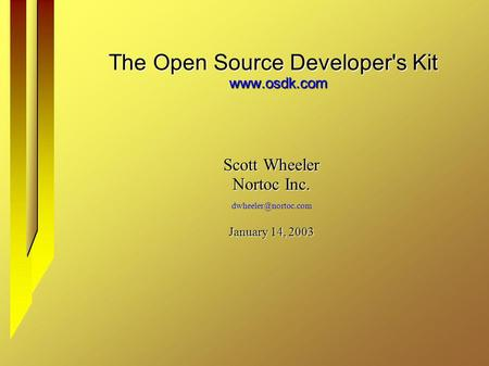 The Open Source Developer's Kit  Scott Wheeler Nortoc Inc. January 14, 2003.