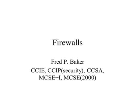 Fred P. Baker CCIE, CCIP(security), CCSA, MCSE+I, MCSE(2000)