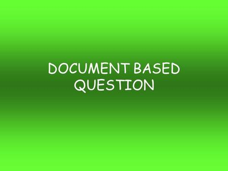 DOCUMENT BASED QUESTION. THE FACTS Total suggested time- ONE HOUR –15 minutes prep –45 writing SUGGESTED LENGTH –3-5 pages.