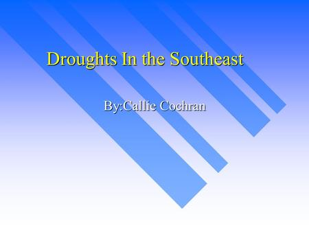 Droughts In the Southeast By:Callie Cochran A drought is a length of time with little or no rainfall. A drought is a length of time with little or no.