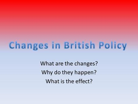What are the changes? Why do they happen? What is the effect?