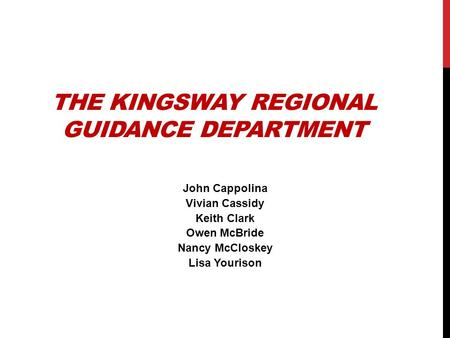 THE KINGSWAY REGIONAL GUIDANCE DEPARTMENT John Cappolina Vivian Cassidy Keith Clark Owen McBride Nancy McCloskey Lisa Yourison.