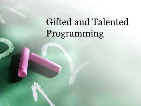 Gifted and Talented Programming. Programming Options? Pull out –Weekly –Full day a week –Daily Self-contained Push in Acceleration Options Cluster Grouping.