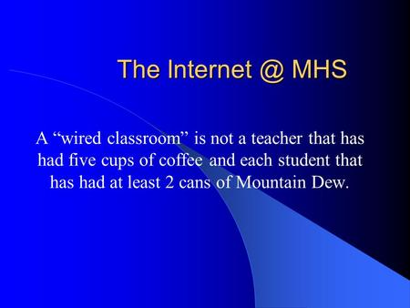 The MHS A wired classroom is not a teacher that has had five cups of coffee and each student that has had at least 2 cans of Mountain Dew.