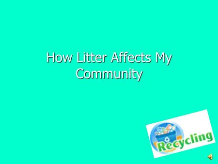 How Litter Affects My Community Litter Makes the Neighborhood UGLY!