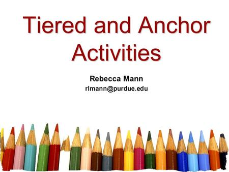 Tiered and Anchor Activities Rebecca Mann