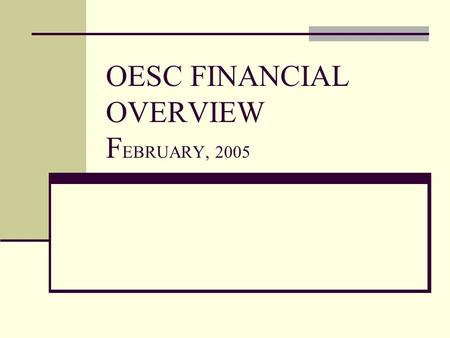 OESC FINANCIAL OVERVIEW F EBRUARY, 2005. 2 TABLE OF CONTENTS 1. HOW OESC IS FUNDED 2. OTHER SOURCES OF REVENUE 3. OESC EXPENDITURES 4. UNEMPLOYMENT INSURANCE.