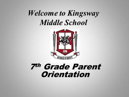 Welcome to Kingsway Middle School 7 th Grade Parent Orientation.