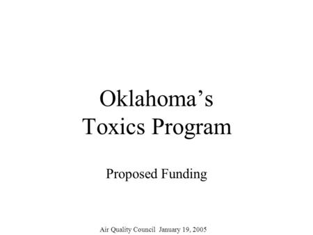 Oklahomas Toxics Program Proposed Funding Air Quality Council January 19, 2005.