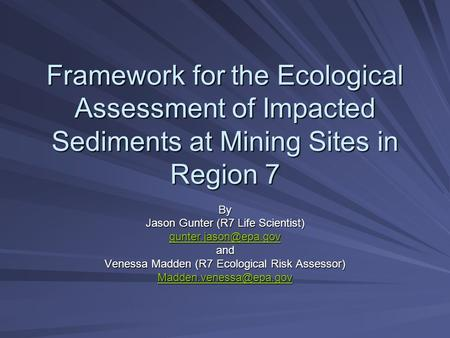 Framework for the Ecological Assessment of Impacted Sediments at Mining Sites in Region 7 By Jason Gunter (R7 Life Scientist) and.