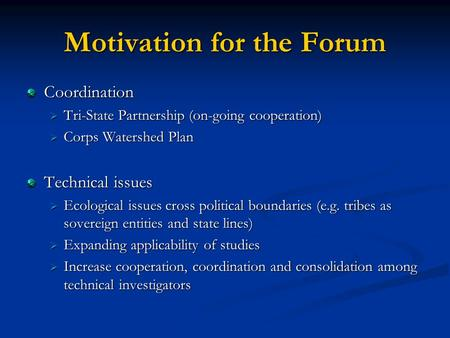 Motivation for the Forum Coordination Tri-State Partnership (on-going cooperation) Tri-State Partnership (on-going cooperation) Corps Watershed Plan Corps.