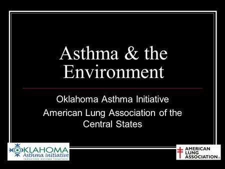 Asthma & the Environment Oklahoma Asthma Initiative American Lung Association of the Central States.