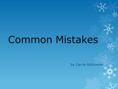 Common Mistakes by Carrie Schroeder. Emission Factors Where did they come from? How old are they? If you changed it in your spreadsheet, make sure to.