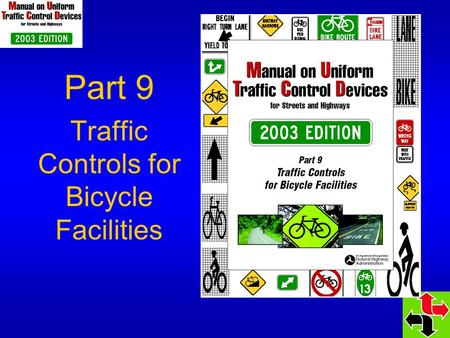 Part 9 Traffic Controls for Bicycle Facilities. 9A.03 Definitions Relating to Bicycles Adds a definition for Bicycle Facilities Removes the definition.