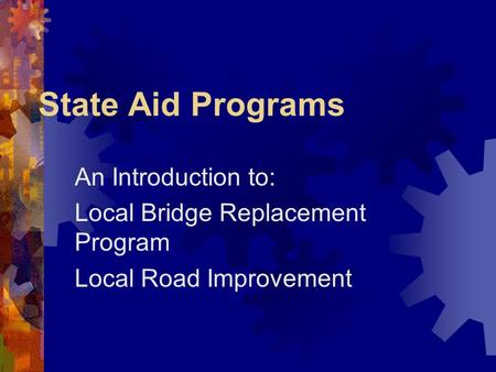 State Aid Programs An Introduction to: Local Bridge Replacement Program Local Road Improvement.