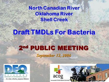 North Canadian River Oklahoma River Shell Creek Draft TMDLs For Bacteria 2 nd PUBLIC MEETING September 12, 2006.