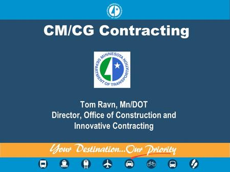 CM/CG Contracting Tom Ravn, Mn/DOT Director, Office of Construction and Innovative Contracting.