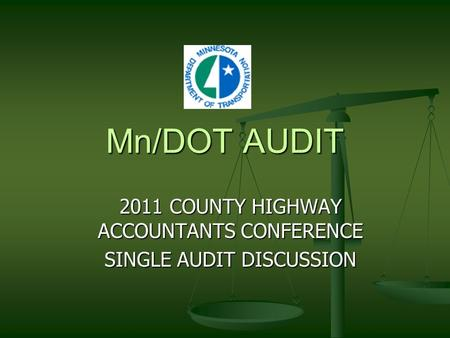 Mn/DOT AUDIT 2011 COUNTY HIGHWAY ACCOUNTANTS CONFERENCE SINGLE AUDIT DISCUSSION.