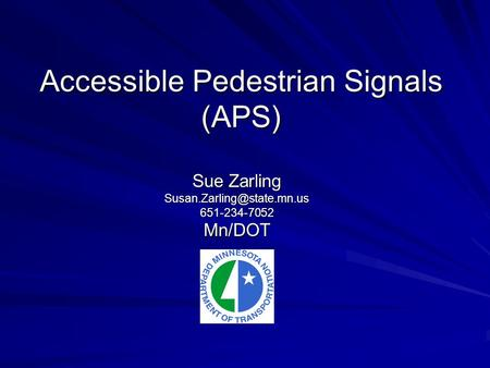 Accessible Pedestrian Signals (APS) Sue Zarling
