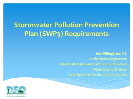 Stormwater Pollution Prevention Plan (SWP3) Requirements Joe Willingham, P.E. Professional Engineer III Industrial Wastewater Enforcement Section Water.