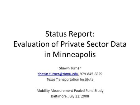 Status Report: Evaluation of Private Sector Data in Minneapolis Shawn Turner 979-845-8829 Texas Transportation.