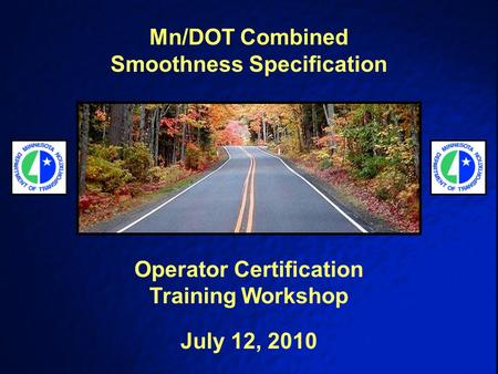 Mn/DOT Combined Smoothness Specification Operator Certification Training Workshop July 12, 2010.