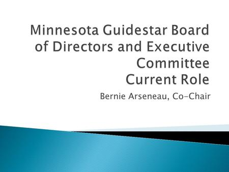 Bernie Arseneau, Co-Chair. The Minnesota Guidestar Board provides strategic direction and advice for the statewide application of advanced technology.